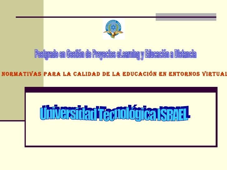 Postgrado en Gestión de Proyectos eLearning y Educación a Distancia Universidad Tecnológica ISRAEL Normativas para la cali...