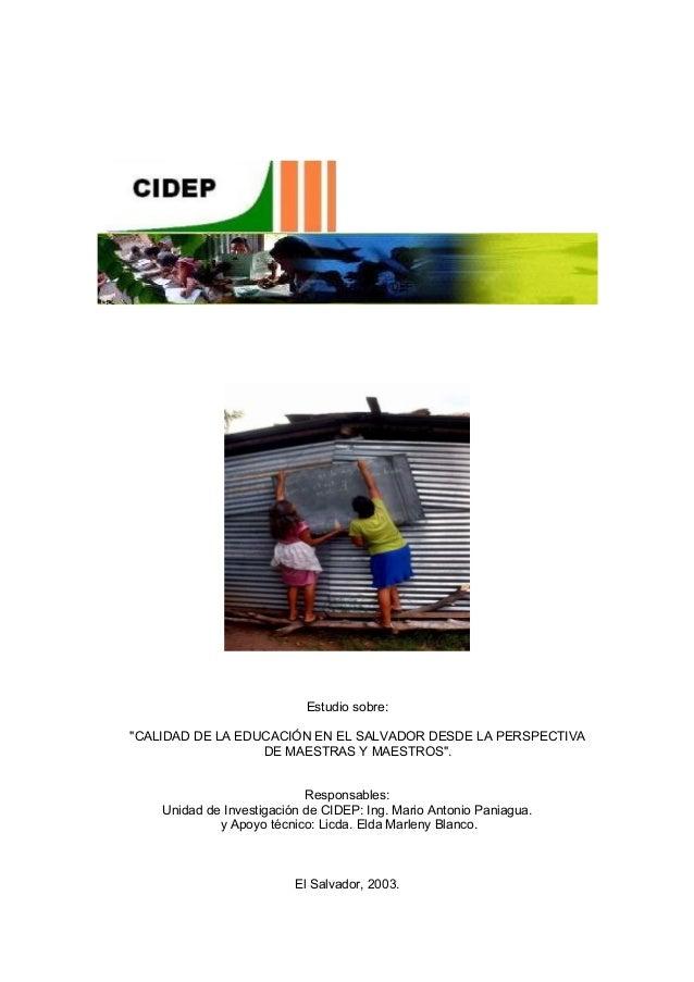 """Estudio sobre: """"CALIDAD DE LA EDUCACIÓN EN EL SALVADOR DESDE LA PERSPECTIVA DE MAESTRAS Y MAESTROS"""". Responsables: Unidad ..."""