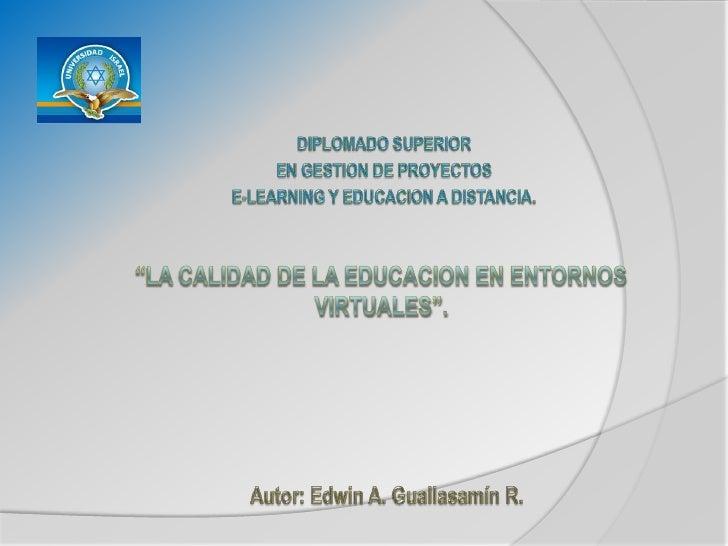 """DIPLOMADO SUPERIOR<br />EN GESTION DE PROYECTOS<br />E-LEARNING Y EDUCACION A DISTANCIA.<br />""""LA CALIDAD DE LA EDUCACION ..."""