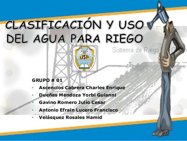 GRUPO # 01• Ascencios Cabrera Charles Enrique• Dueñas Mendoza Yorbi Guianni• Gavino Romero Julio Cesar• Antonio Efraín Luc...