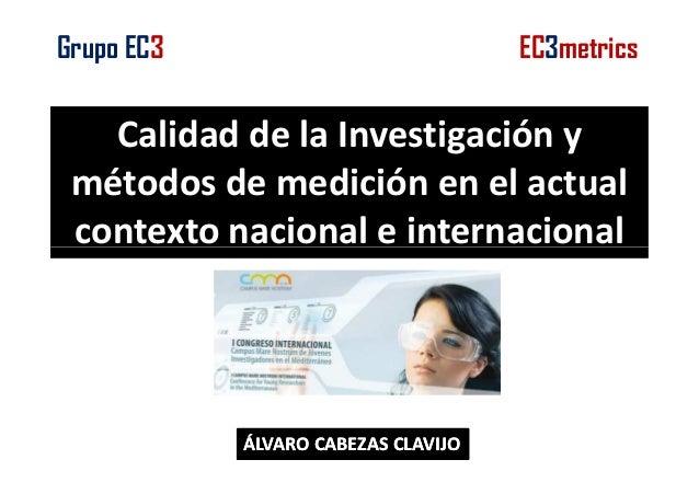 Grupo EC3  EC3metrics  Calidad de la Investigación y métodos de medición en el actual contexto nacional e internacional  Á...
