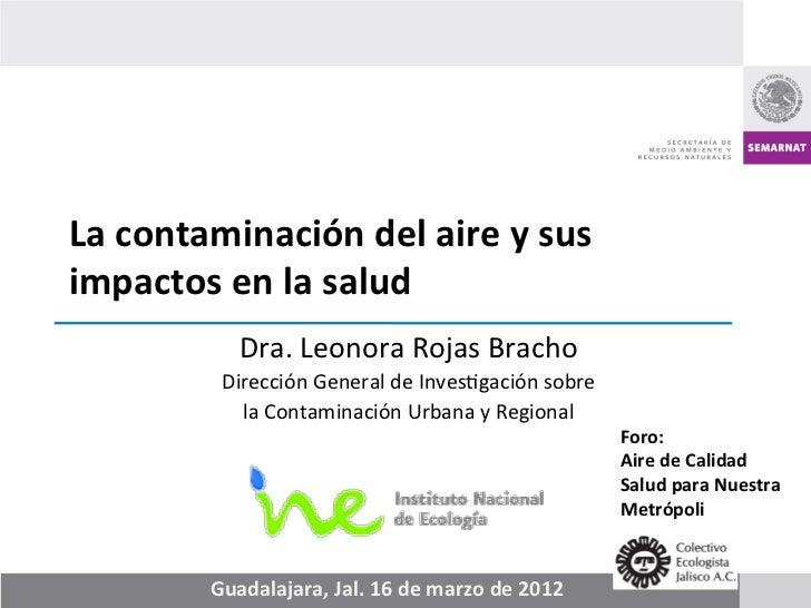 La contaminación del aire y sus impactos en la salud                  Dra. Leonora Rojas Bracho...