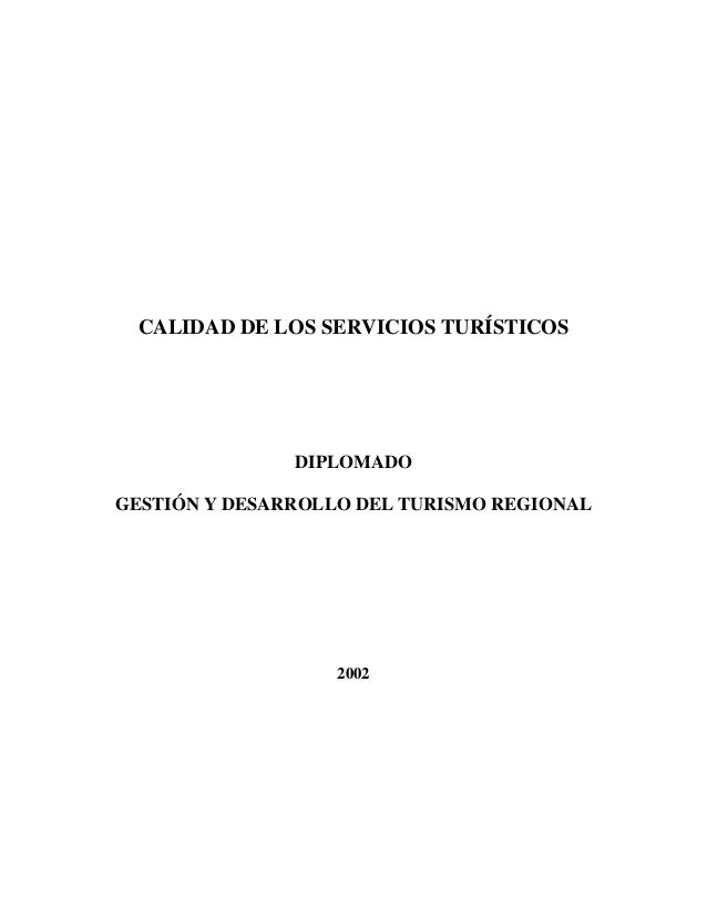 CALIDAD DE LOS SERVICIOS TURÍSTICOSDIPLOMADOGESTIÓN Y DESARROLLO DEL TURISMO REGIONAL2002