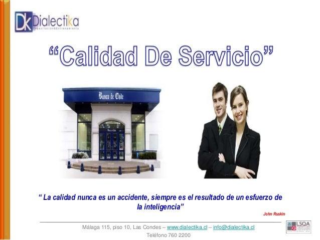 """Málaga 115, piso 10, Las Condes – www.dialectika.cl – info@dialectika.cl Teléfono 760 2200 """" La calidad nunca es un accide..."""