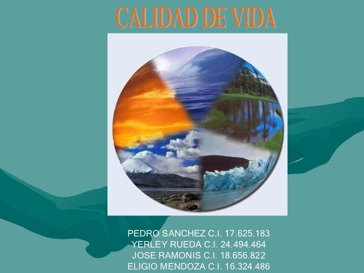 CALIDAD DE VIDA PEDRO SANCHEZ C.I. 17.625.183 YERLEY RUEDA C.I. 24.494.464 JOSE RAMONIS C.I. 18.656.822 ELIGIO MENDOZA C.I...