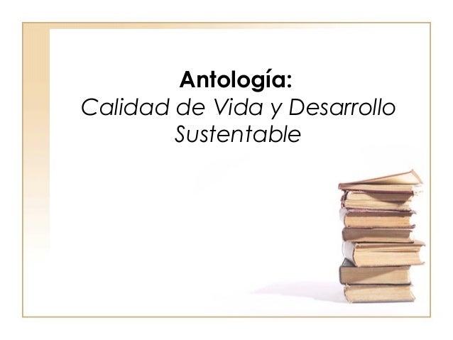Antología:  Calidad de Vida y Desarrollo  Sustentable