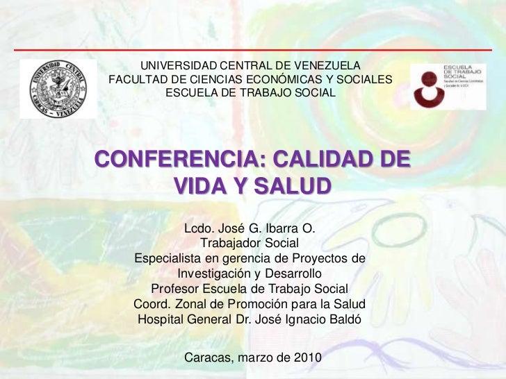 UNIVERSIDAD CENTRAL DE VENEZUELAFACULTAD DE CIENCIAS ECONÓMICAS Y SOCIALESESCUELA DE TRABAJO SOCIAL<br />CONFERENCIA: CALI...