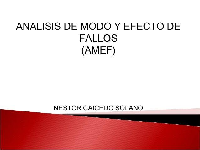 ANALISIS DE MODO Y EFECTO DE FALLOS (AMEF)  NESTOR CAICEDO SOLANO