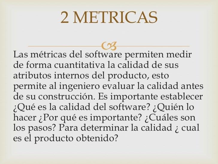 2 METRICAS                      permiten medirLas métricas del softwarede forma cuantitativa la calidad de susatributos i...