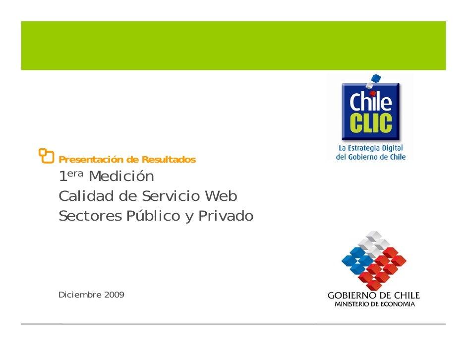 Presentación de Resultados 1era Medición Calidad de Servicio Web Sectores Público y Privado    Diciembre 2009             ...