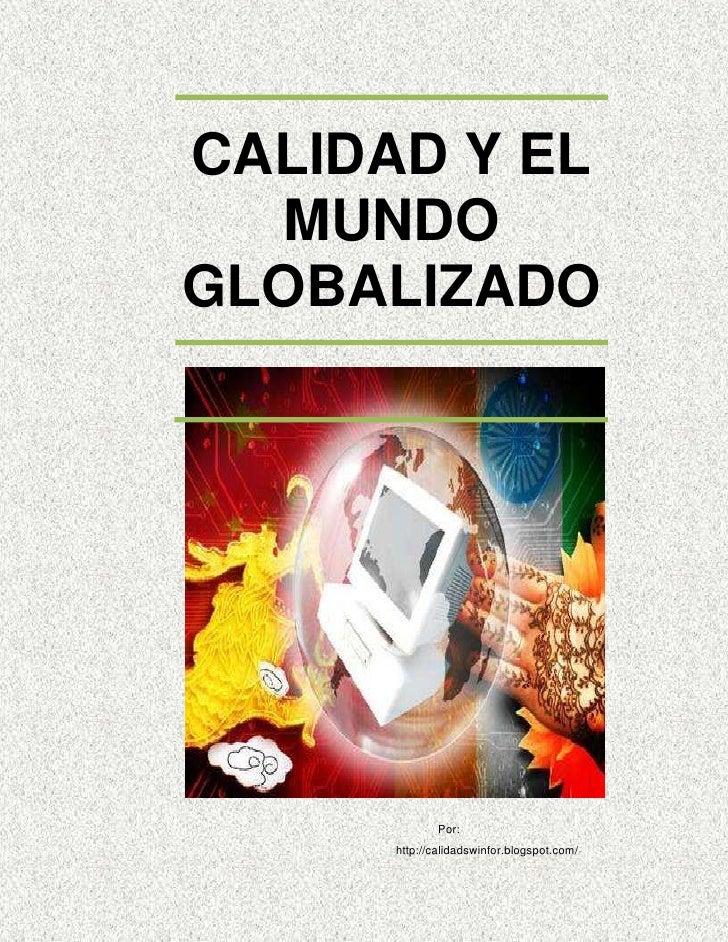 """CALIDAD Y EL MUNDO GLOBALIZADO3492511430<br />Por: http://calidadswinfor.blogspot.com/<br />INTRODUCCION:<br />"""" La global..."""