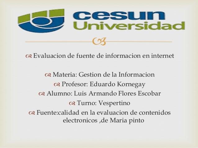   Evaluacion de fuente de informacion en internet  Materia: Gestion de la Informacion  Profesor: Eduardo Kornegay  Al...