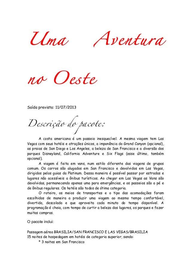 Uma                                    Aventurano OesteSaída prevista: 11/07/2013Descrição do pacote:       A costa americ...