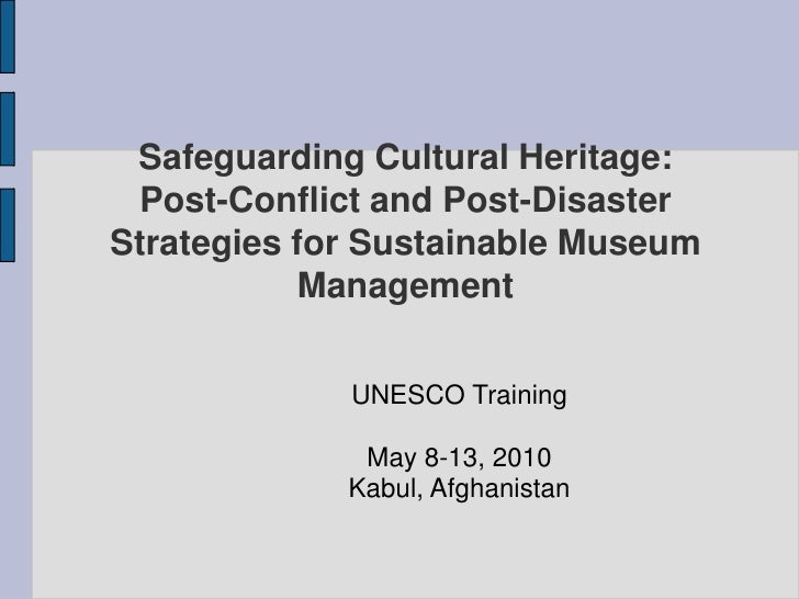 Safeguarding Cultural Heritage:Post-Conflict and Post-Disaster Strategies for Sustainable Museum Management<br />UNESCO Tr...
