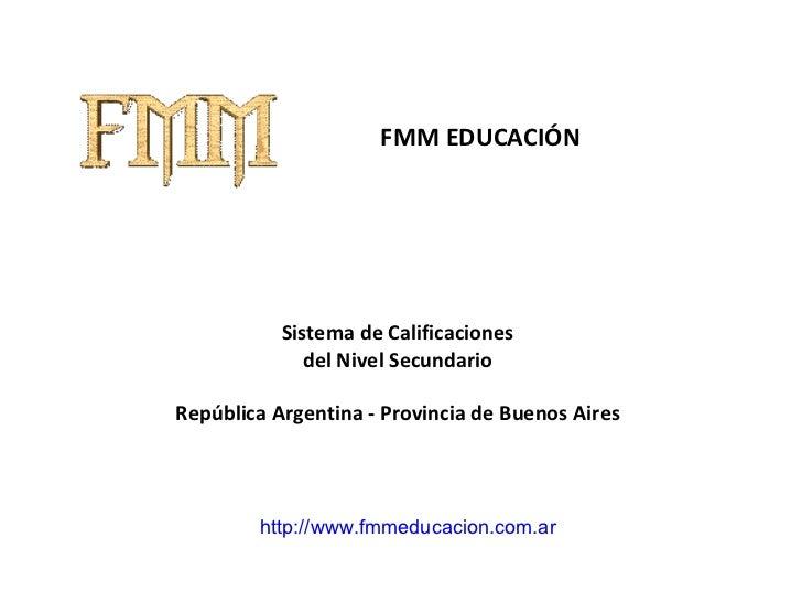 FMM EDUCACIÓN Sistema de Calificaciones del Nivel Secundario República Argentina - Provincia de Buenos Aires http://www.fm...
