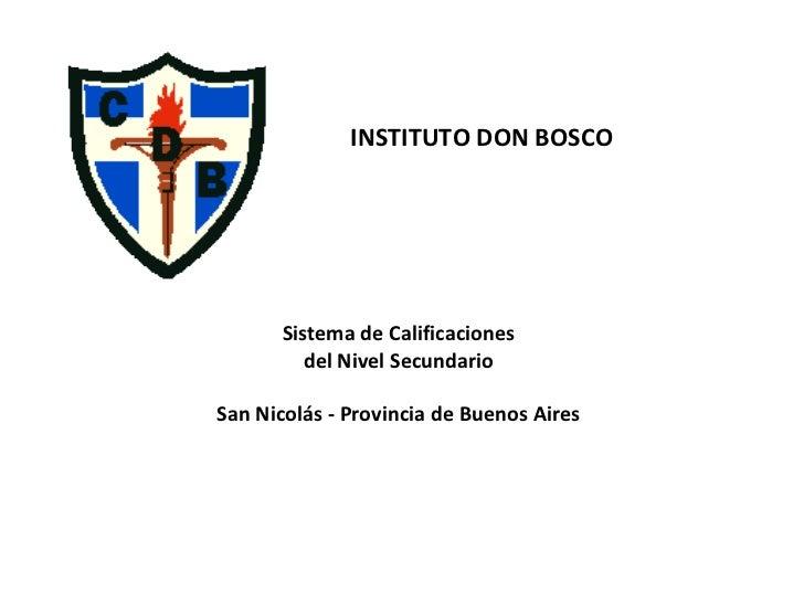 INSTITUTO DON BOSCO Sistema de Calificaciones del Nivel Secundario San Nicolás - Provincia de Buenos Aires