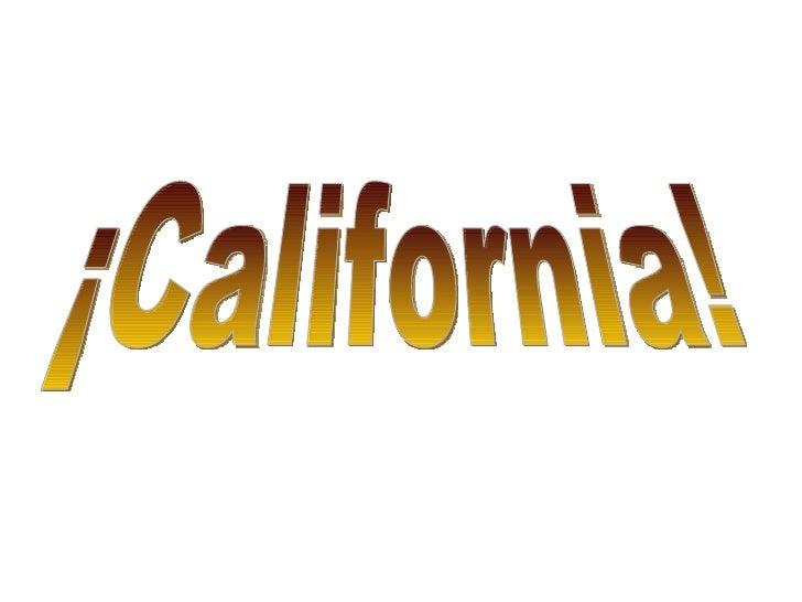 ¡California!