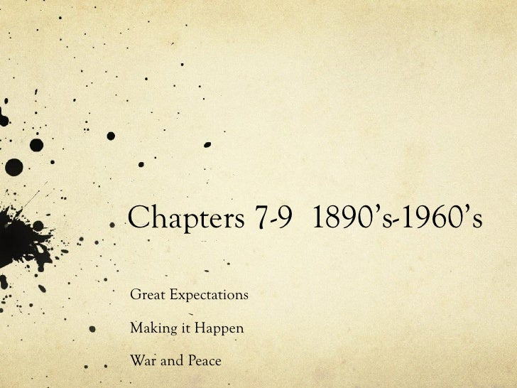 Chapters 7-9 1890's-1960's  Great Expectations  Making it Happen  War and Peace