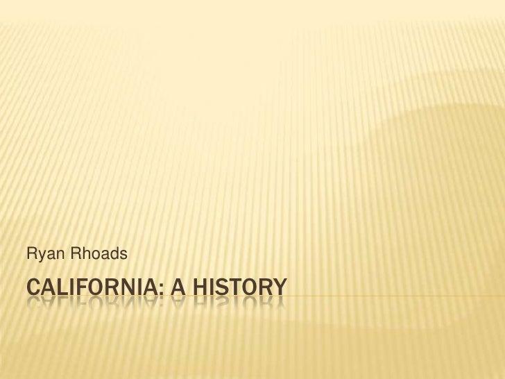 CALIFORNIA: A HISTORY<br />Ryan Rhoads<br />