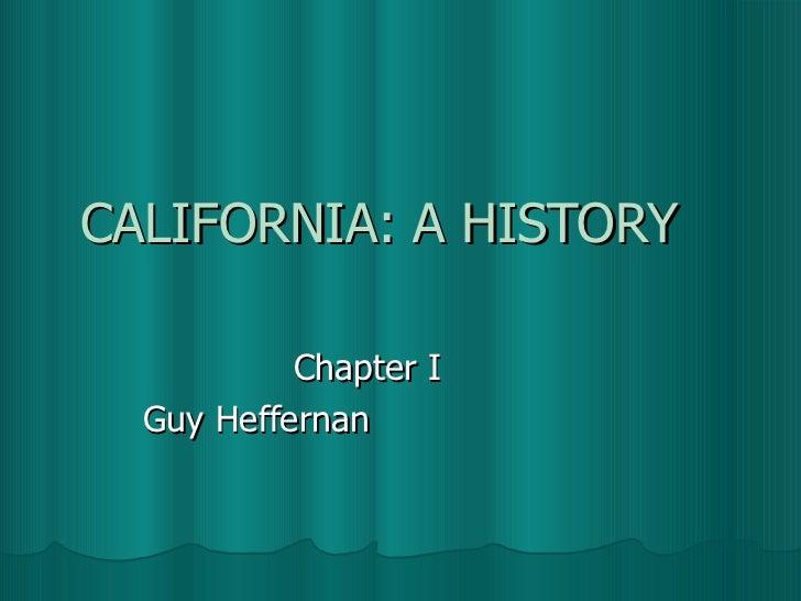CALIFORNIA: A HISTORY Chapter I  Guy Heffernan