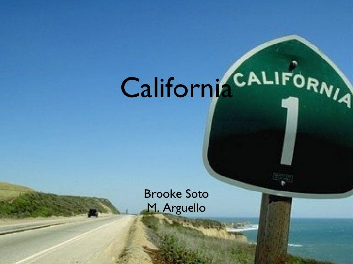 California <ul><li>Brooke Soto </li></ul><ul><li>M. Arguello </li></ul>