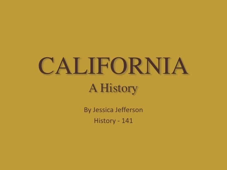 CALIFORNIA    A History   By Jessica Jefferson      History - 141