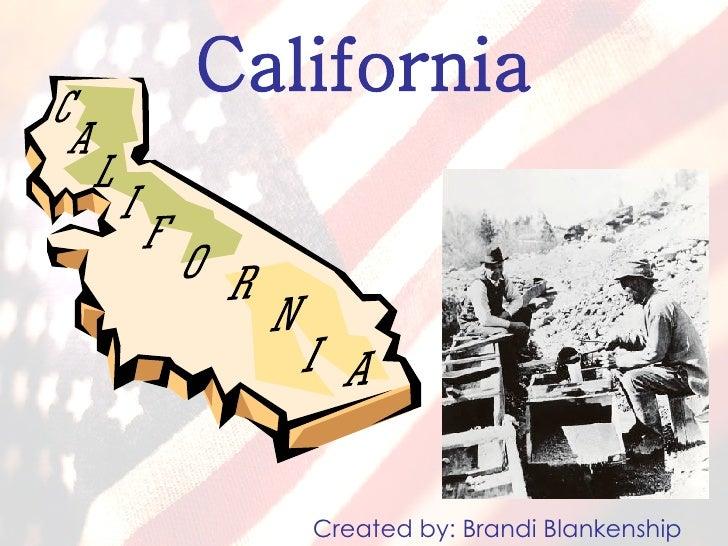 California Created by: Brandi Blankenship