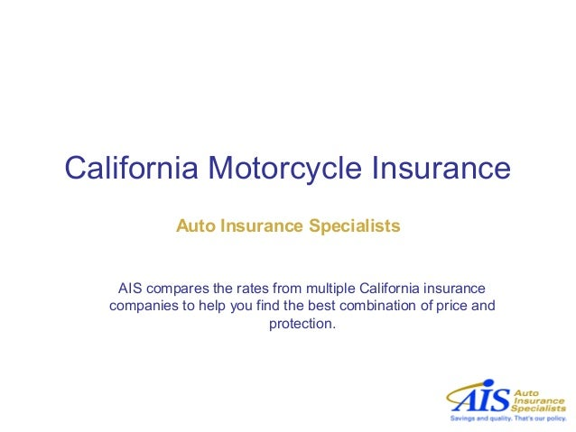 California Motorcycle Insurance             Auto Insurance Specialists    AIS compares the rates from multiple California ...