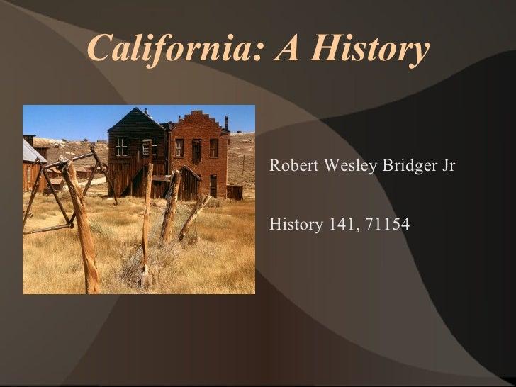 California: A History Robert Wesley Bridger Jr History 141, 71154