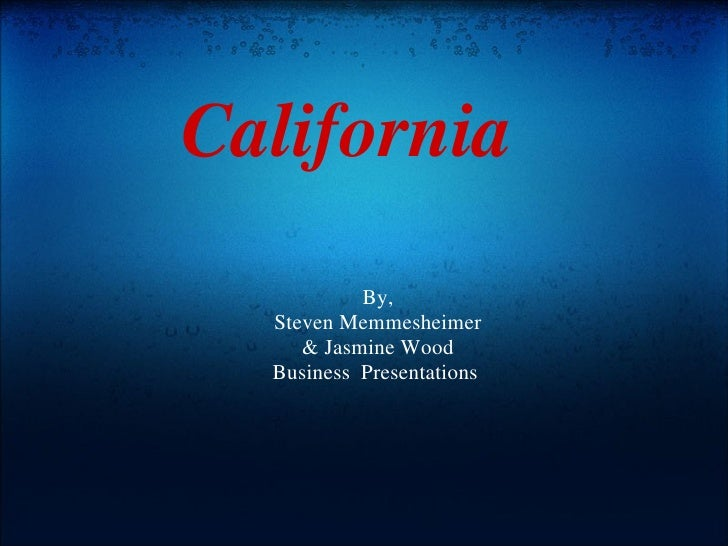 California  By, Steven Memmesheimer & Jasmine Wood Business  Presentations