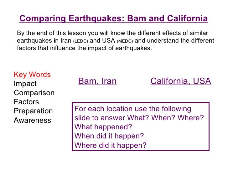 Comparing Earthquakes: Bam and California Key Words Impact Comparison Factors Preparation Awareness By the end of this les...