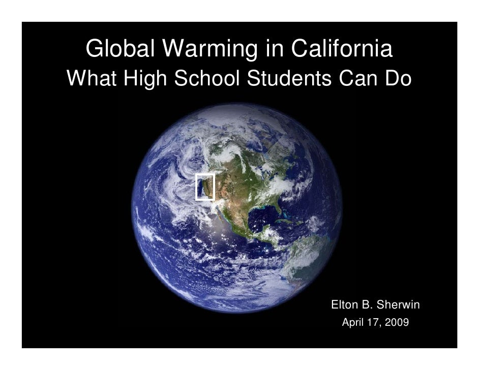 Global Warming in California What High School Students Can Do                             Elton B. Sherwin                ...
