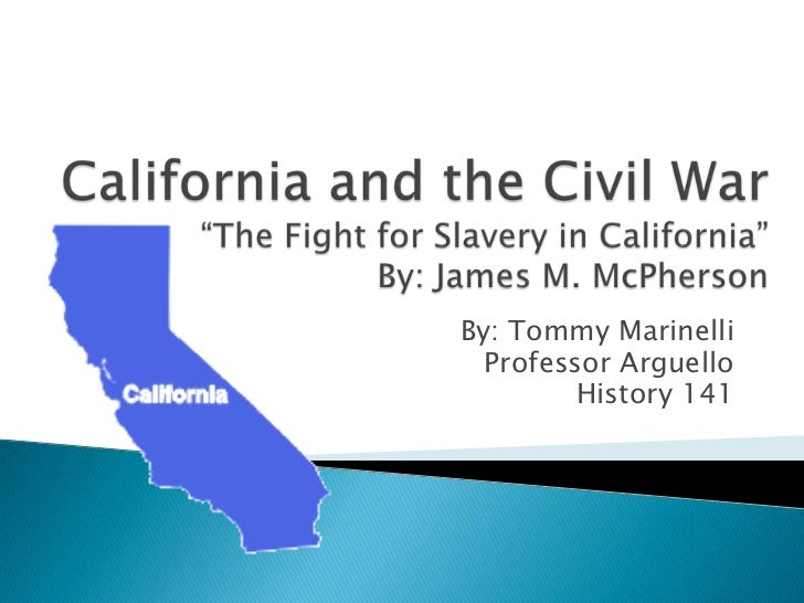 """California and the Civil War""""The Fight for Slavery in California""""By: James M. McPherson<br />By: Tommy Marinelli<br />Prof..."""