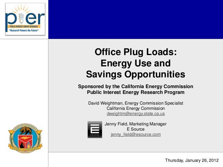 Office Plug Loads:      Energy Use and   Savings OpportunitiesSponsored by the California Energy Commission   Public Inter...
