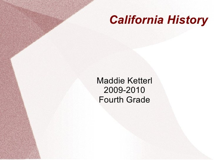 California History Maddie Ketterl 2009-2010 Fourth Grade