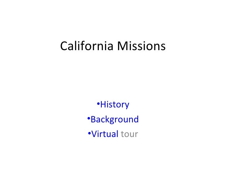 California Missions <ul><li>History </li></ul><ul><li>Background </li></ul><ul><li>Virtual  tour </li></ul>