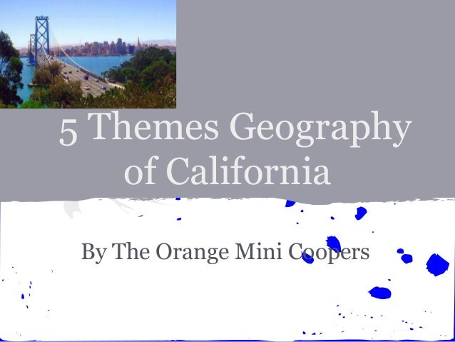 5 Themes Geography    of California By The Orange Mini Coopers