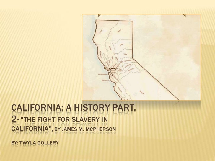 """California: A history part. 2- """"The Fight for slavery in california"""", By James m. MCphersonBy: twyla gollery<br />"""