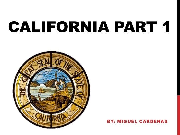 california Part 1       <br />By: MIGUEL Cardenas<br />