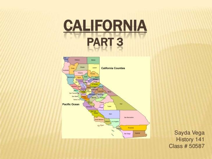 CaliforniaPart 3<br />Sayda Vega<br />History 141<br />Class # 50587<br />