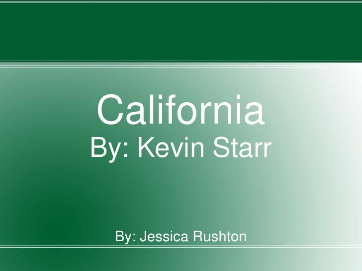 California By: Kevin Starr     By: Jessica Rushton