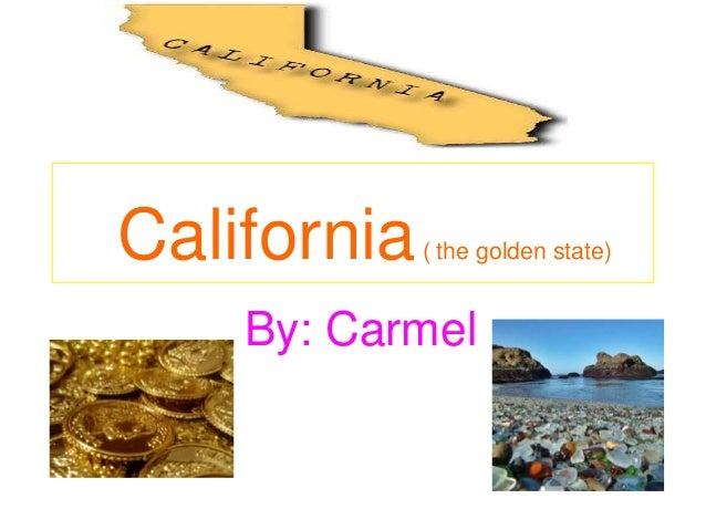 California   ( the golden state)    By: Carmel