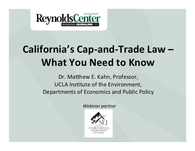 California's	  Cap-­‐and-­‐Trade	  Law	  –	  	       What	  You	  Need	  to	  Know	             Dr.	  Mahew	  E.	  Kahn,	 ...