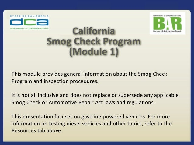 This module provides general information about the Smog Check Program and inspection procedures. It is not all inclusive a...