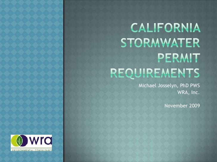 California stormwater permit requirements<br />Michael Josselyn, PhD PWS<br />WRA, Inc.<br />November 2009<br />