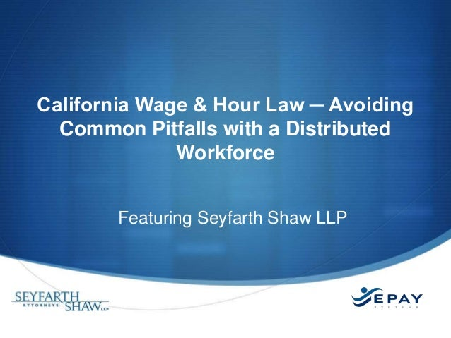 California Wage & Hour Law ─ Avoiding Common Pitfalls with a Distributed Workforce Featuring Seyfarth Shaw LLP