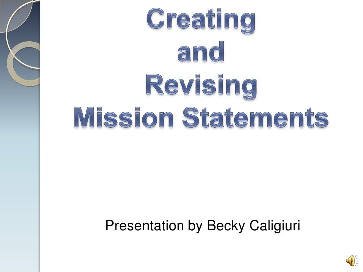 Creating <br />and<br />Revising<br />Mission Statements<br />Presentation by Becky Caligiuri<br />