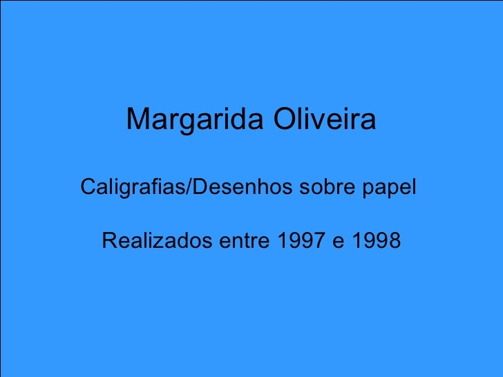 Margarida Oliveira Caligrafias/Desenhos sobre papel  Realizados entre 1997 e 1998