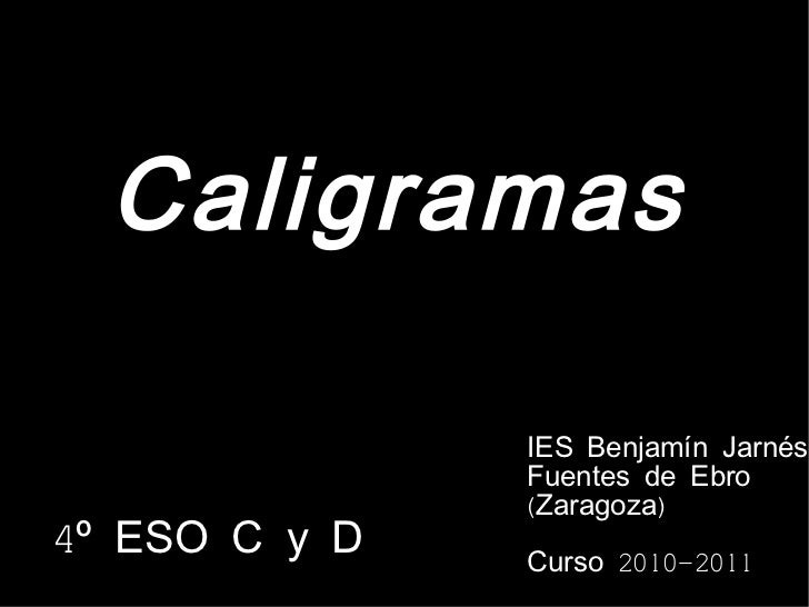 Caligramas 4º ESO C y D IES Benjamín Jarnés Fuentes de Ebro  (Zaragoza) Curso 2010-2011