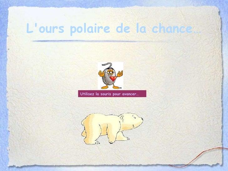 L'ours polaire de la chance… Utilisez la souris pour avancer…